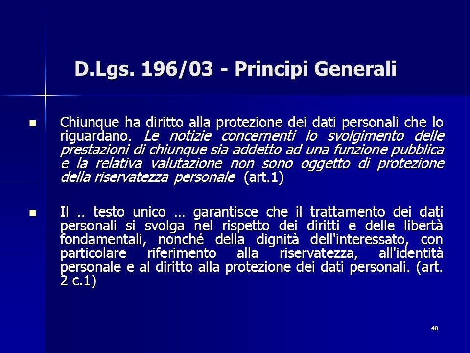 48 D.Lgs. 196/03 - Principi Generali Chiunque ha diritto alla protezione dei dati personali che lo riguardano. Le notizie concernenti lo svolgimento d