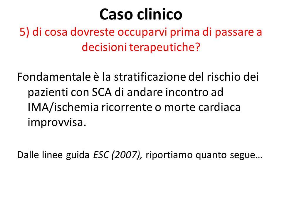 Caso clinico 5) di cosa dovreste occuparvi prima di passare a decisioni terapeutiche? Fondamentale è la stratificazione del rischio dei pazienti con S