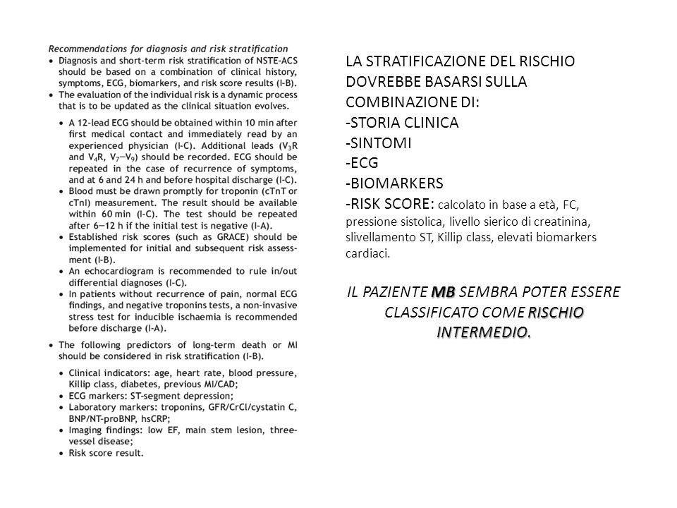 LA STRATIFICAZIONE DEL RISCHIO DOVREBBE BASARSI SULLA COMBINAZIONE DI: -STORIA CLINICA -SINTOMI -ECG -BIOMARKERS -RISK SCORE: calcolato in base a età,