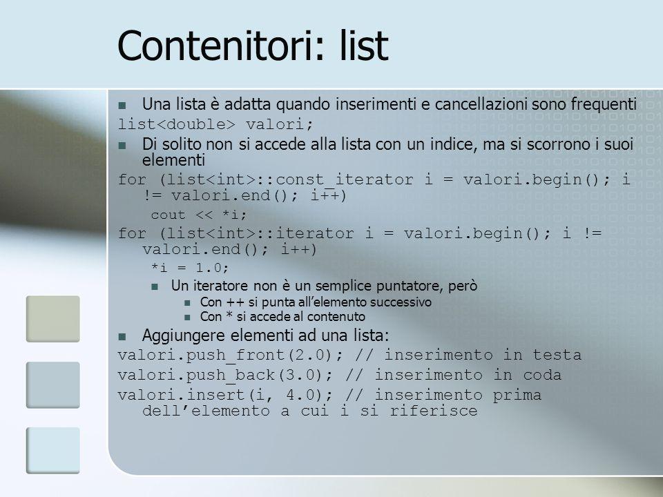 Contenitori: list Una lista è adatta quando inserimenti e cancellazioni sono frequenti list valori; Di solito non si accede alla lista con un indice,