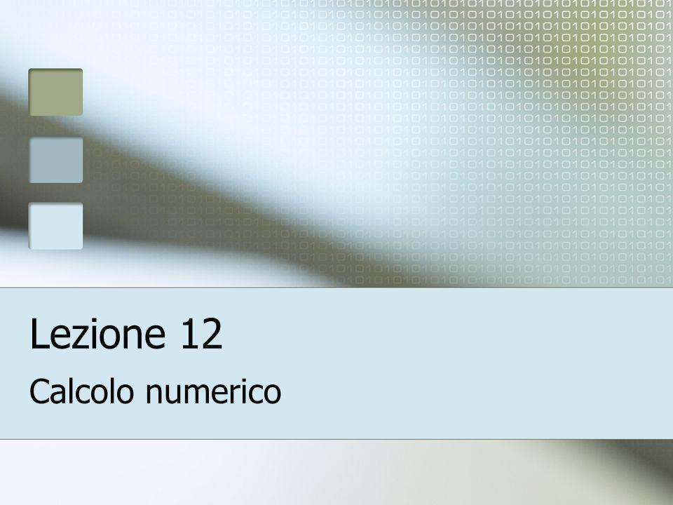Lezione 12 Calcolo numerico
