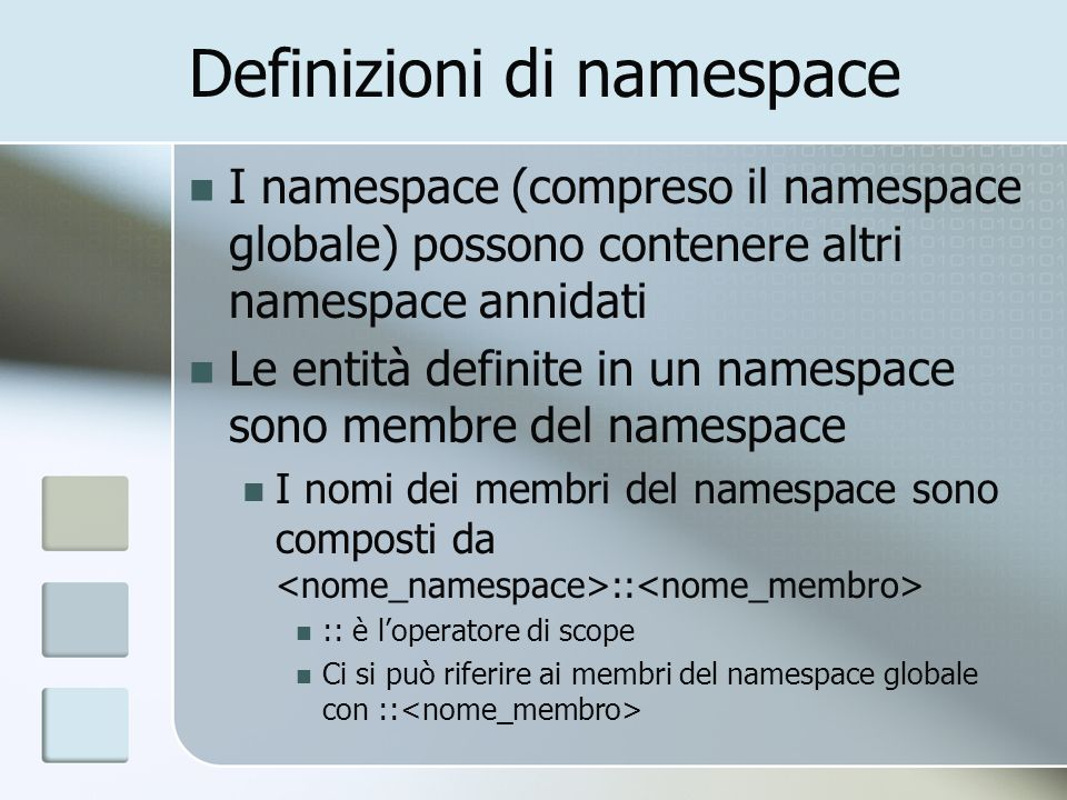 Definizioni di namespace I namespace (compreso il namespace globale) possono contenere altri namespace annidati Le entità definite in un namespace son
