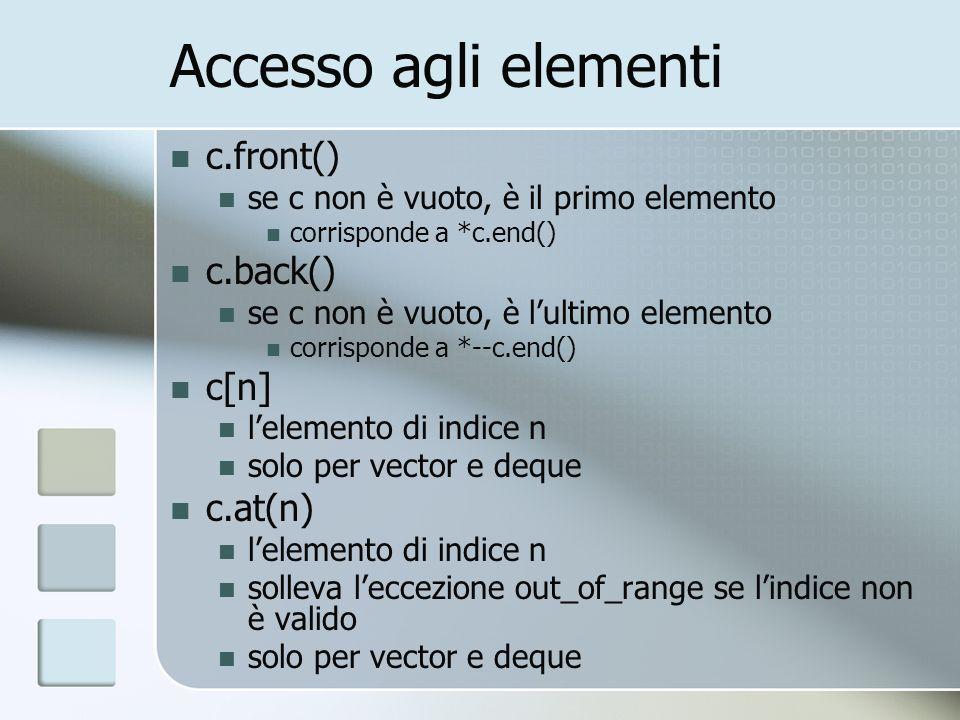 Accesso agli elementi c.front() se c non è vuoto, è il primo elemento corrisponde a *c.end() c.back() se c non è vuoto, è lultimo elemento corrisponde