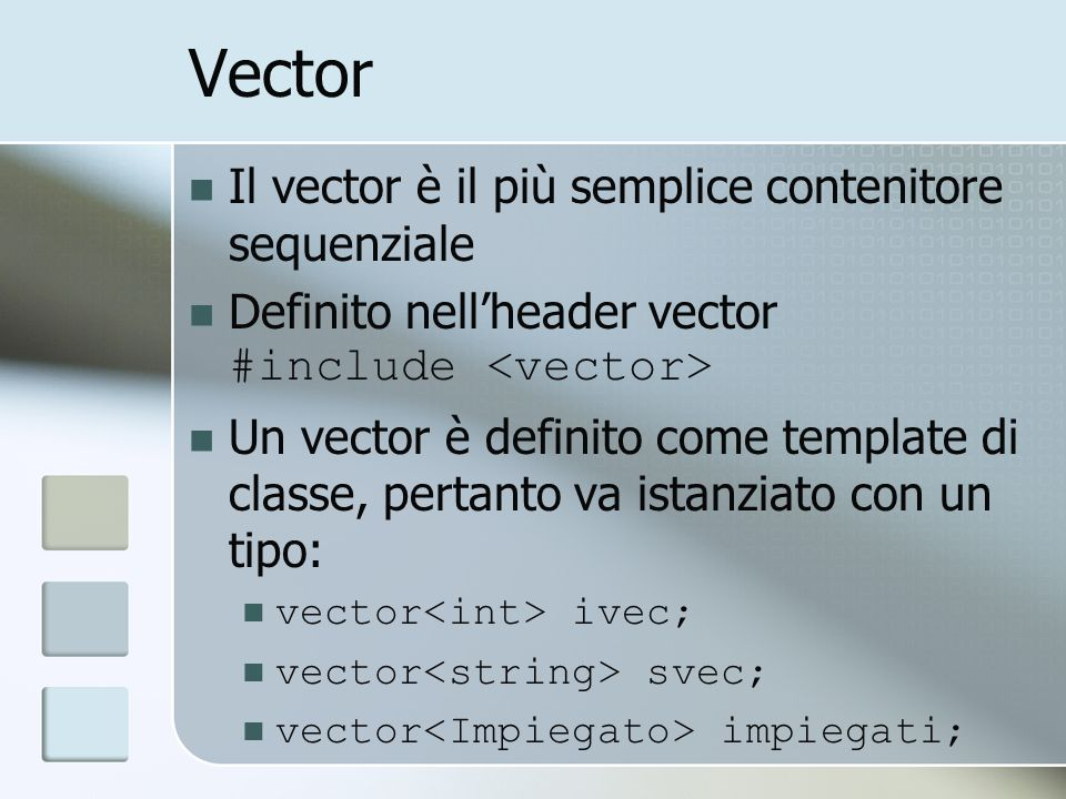 Vector: costruttori vector v1; Vuoto È il costruttore più usato vector v2(v1); Costruttore per copia vector v3(5); Contiene 5 elementi di tipo T Gli elementi sono inizializzati al loro valore standard (es.