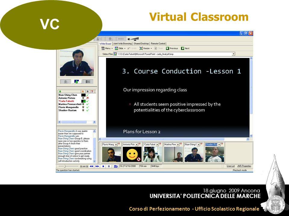 18 giugno 2009 Ancona Corso di Perfezionamento - Ufficio Scolastico Regionale UNIVERSITA POLITECNICA DELLE MARCHE Virtual Classroom VC