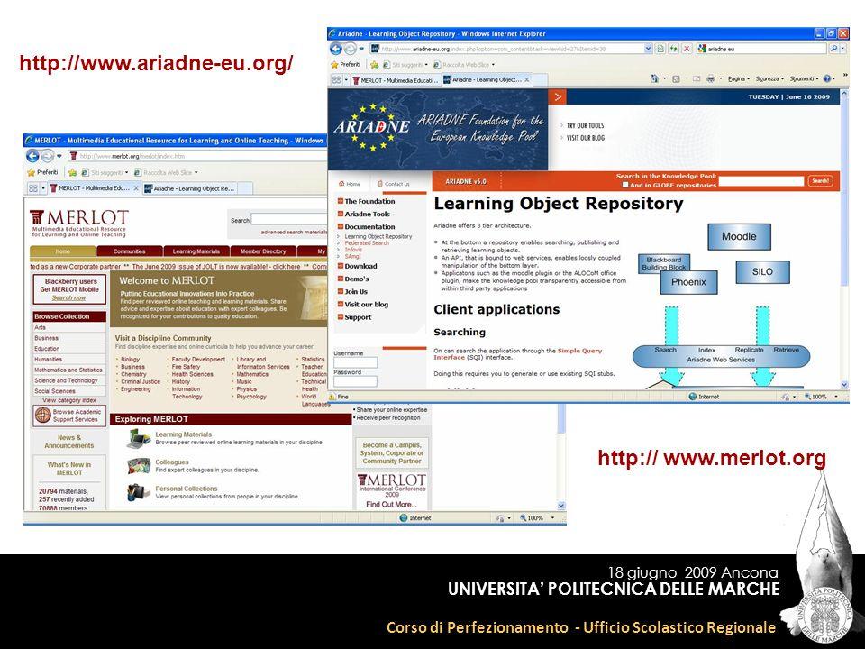 18 giugno 2009 Ancona Corso di Perfezionamento - Ufficio Scolastico Regionale UNIVERSITA POLITECNICA DELLE MARCHE http:// www.merlot.org http://www.ariadne-eu.org/