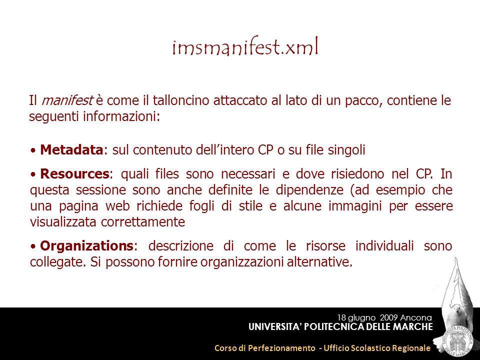 18 giugno 2009 Ancona Corso di Perfezionamento - Ufficio Scolastico Regionale UNIVERSITA POLITECNICA DELLE MARCHE imsmanifest.xml Il manifest è come i