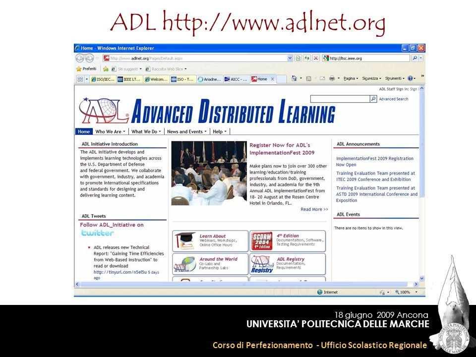 18 giugno 2009 Ancona Corso di Perfezionamento - Ufficio Scolastico Regionale UNIVERSITA POLITECNICA DELLE MARCHE ADL http://www.adlnet.org