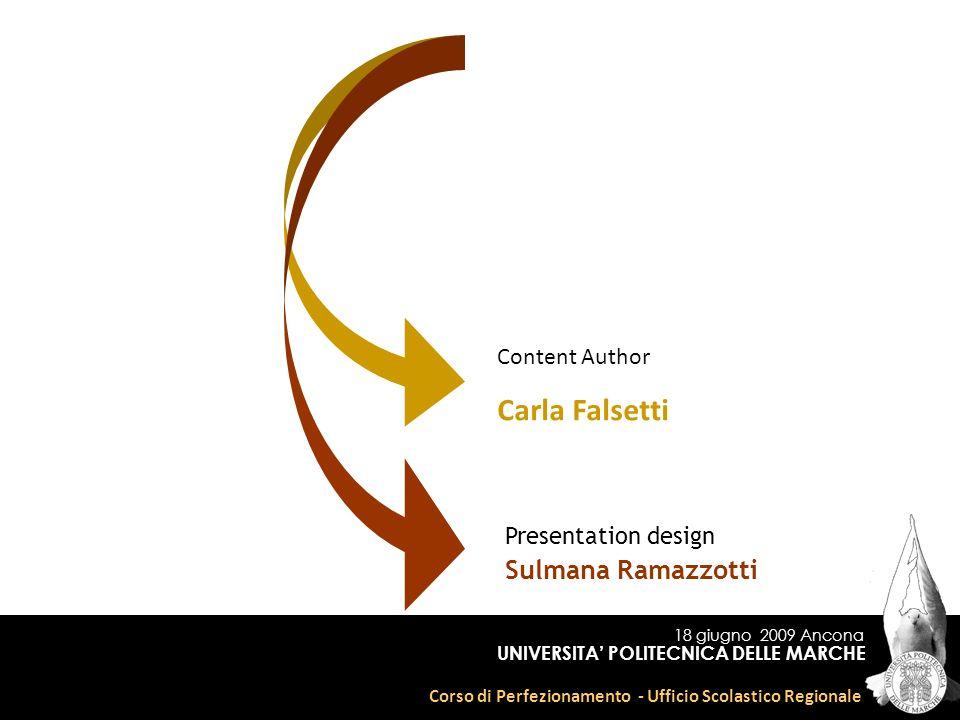 18 giugno 2009 Ancona Corso di Perfezionamento - Ufficio Scolastico Regionale UNIVERSITA POLITECNICA DELLE MARCHE Content Author Carla Falsetti Presen