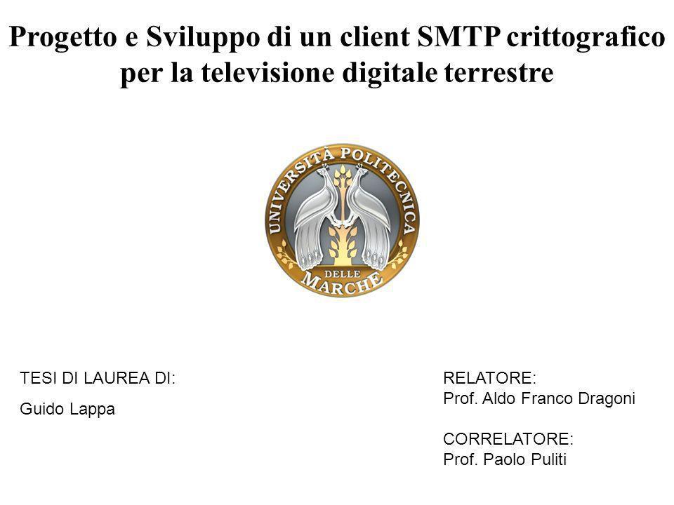 Progetto e Sviluppo di un client SMTP crittografico per la televisione digitale terrestre TESI DI LAUREA DI: Guido Lappa RELATORE: Prof. Aldo Franco D