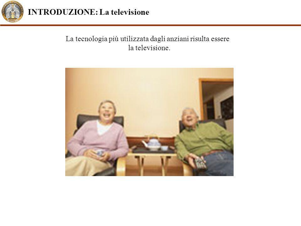 La tecnologia più utilizzata dagli anziani risulta essere la televisione. INTRODUZIONE: La televisione