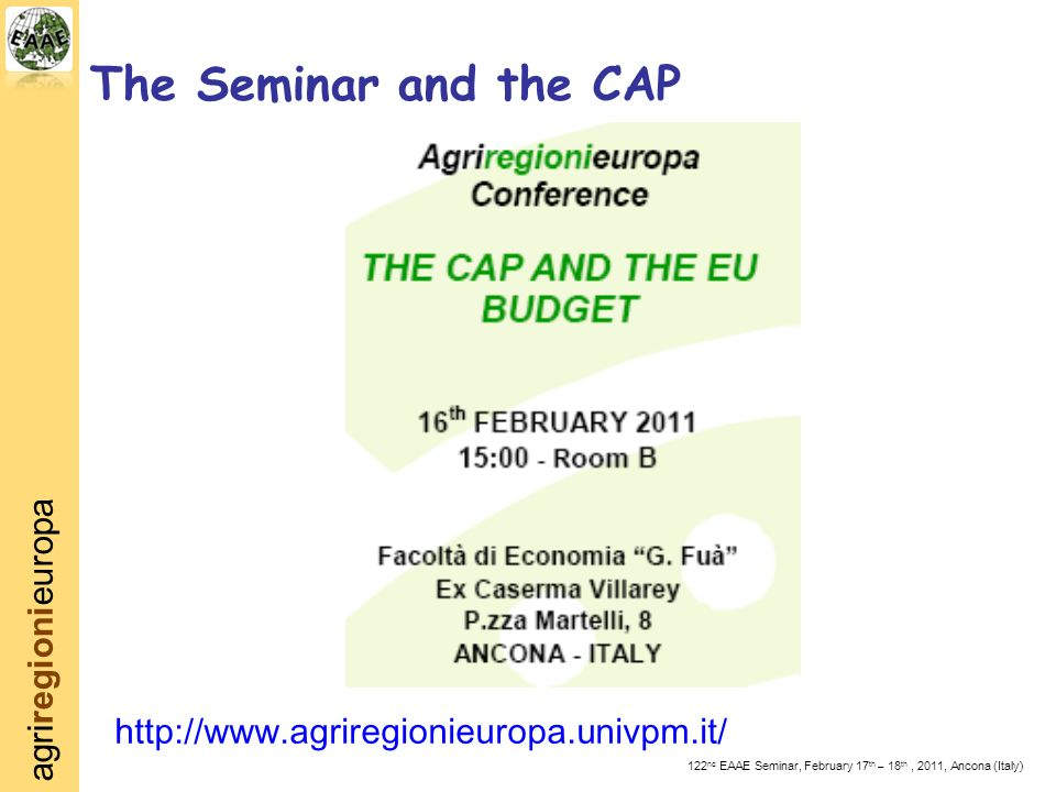 agriregionieuropa 122 nd EAAE Seminar, February 17 th – 18 th, 2011, Ancona (Italy) The Seminar and the CAP http://www.agriregionieuropa.univpm.it/