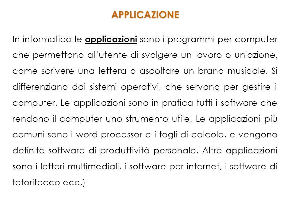 In informatica le applicazioni sono i programmi per computer che permettono all utente di svolgere un lavoro o un azione, come scrivere una lettera o ascoltare un brano musicale.