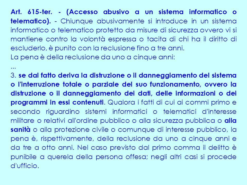 Art. 615-ter. - (Accesso abusivo a un sistema informatico o telematico).