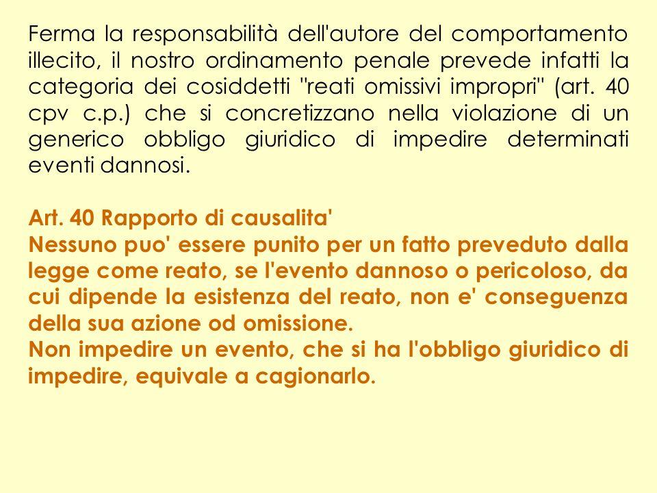 Ferma la responsabilità dell autore del comportamento illecito, il nostro ordinamento penale prevede infatti la categoria dei cosiddetti reati omissivi impropri (art.