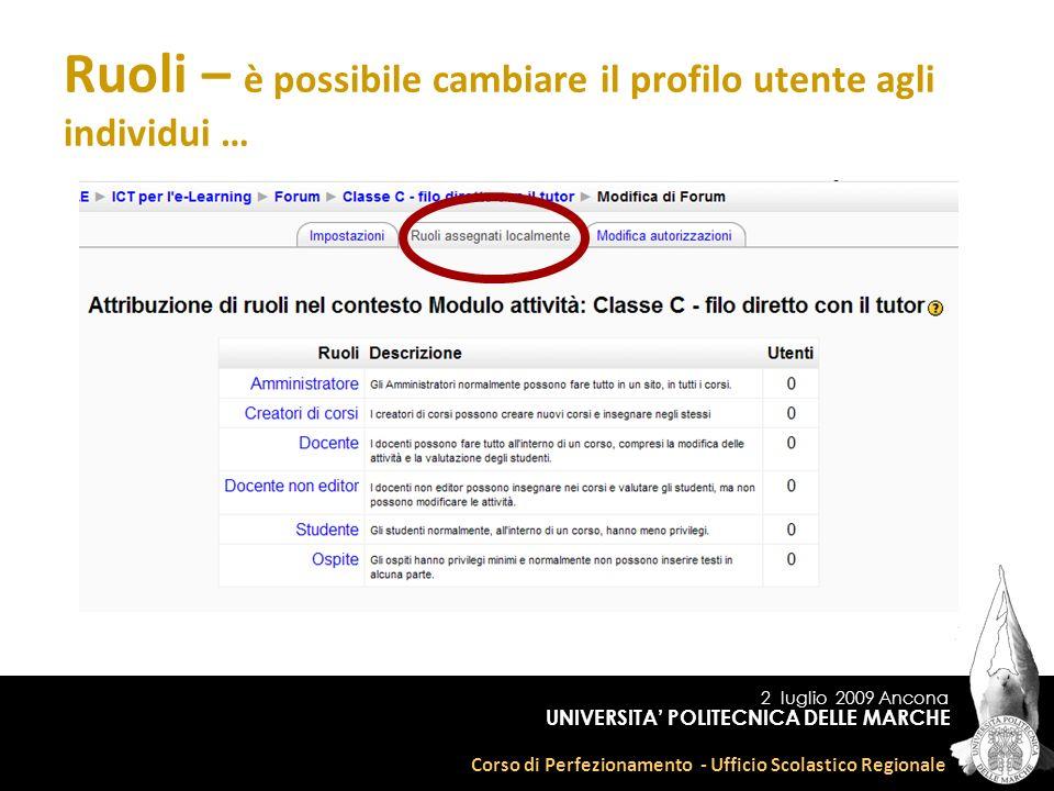 2 luglio 2009 Ancona Corso di Perfezionamento - Ufficio Scolastico Regionale UNIVERSITA POLITECNICA DELLE MARCHE Ruoli – è possibile cambiare il profilo utente agli individui …