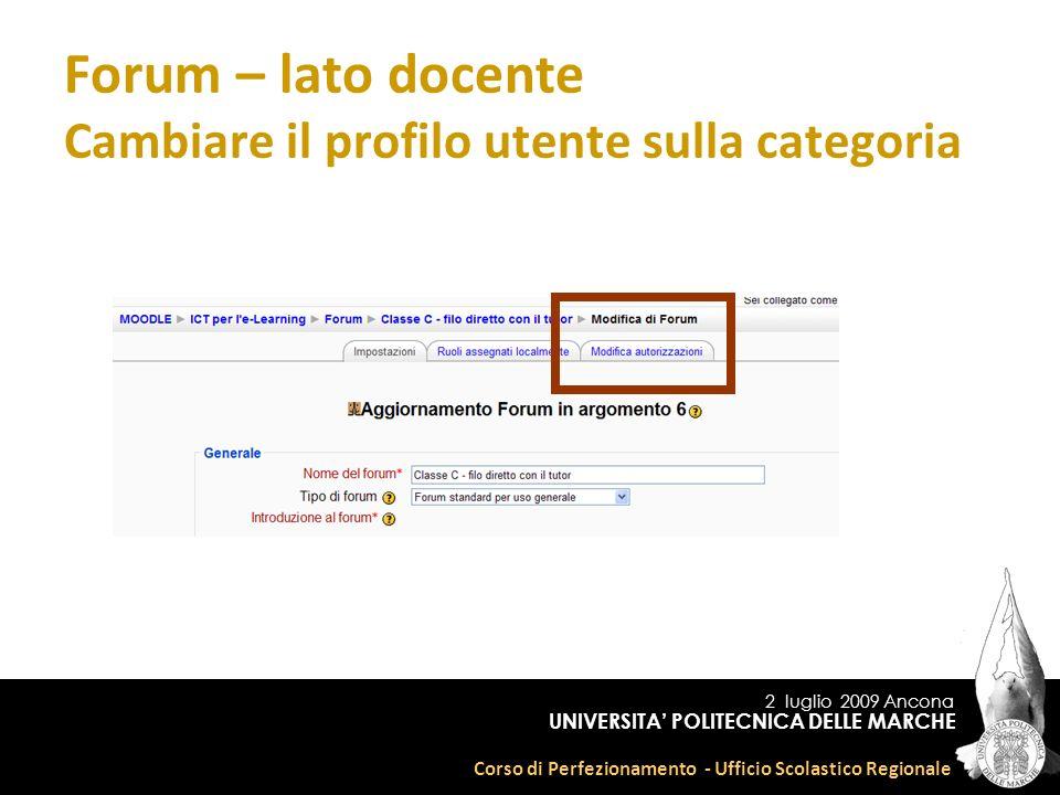 2 luglio 2009 Ancona Corso di Perfezionamento - Ufficio Scolastico Regionale UNIVERSITA POLITECNICA DELLE MARCHE Forum – lato docente Cambiare il profilo utente sulla categoria