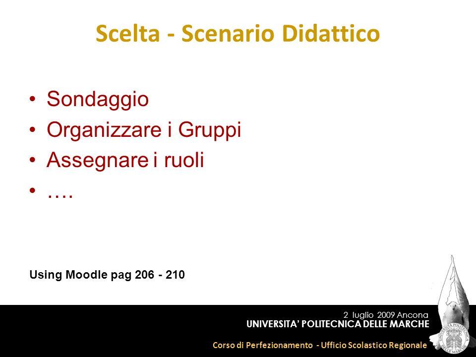 2 luglio 2009 Ancona Corso di Perfezionamento - Ufficio Scolastico Regionale UNIVERSITA POLITECNICA DELLE MARCHE Sondaggio Organizzare i Gruppi Assegnare i ruoli ….