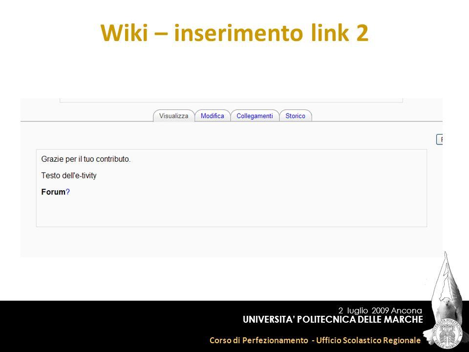 2 luglio 2009 Ancona Corso di Perfezionamento - Ufficio Scolastico Regionale UNIVERSITA POLITECNICA DELLE MARCHE Wiki – inserimento link 2
