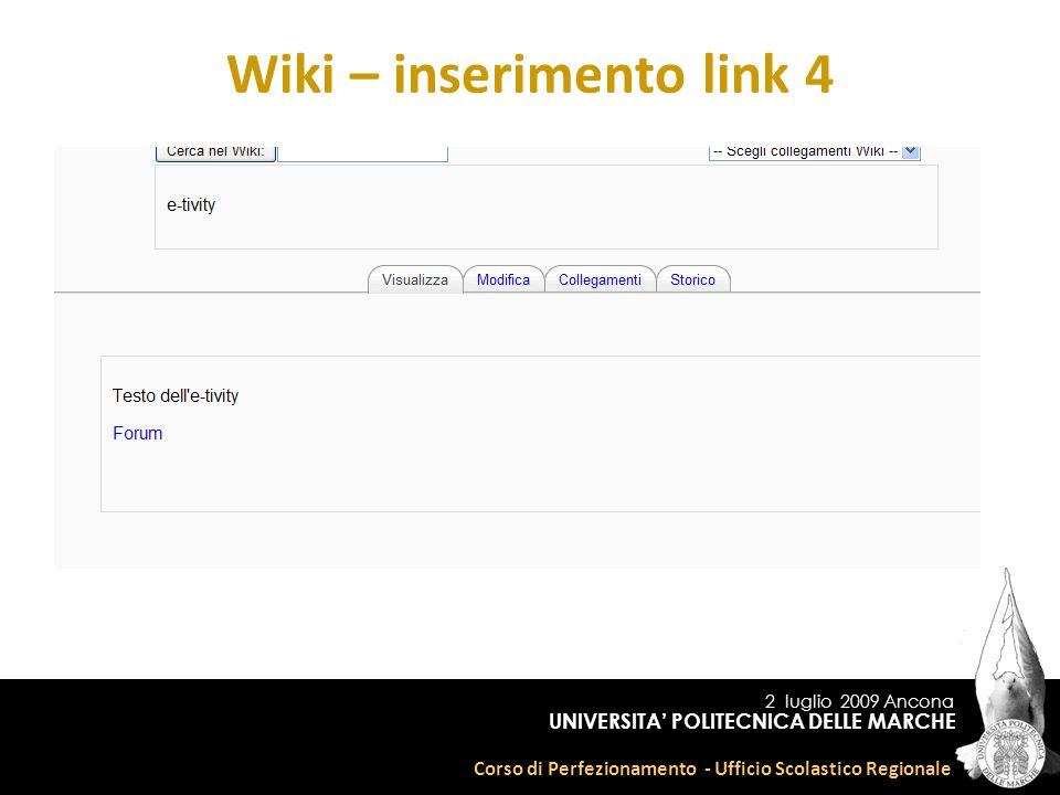 2 luglio 2009 Ancona Corso di Perfezionamento - Ufficio Scolastico Regionale UNIVERSITA POLITECNICA DELLE MARCHE Wiki – inserimento link 4