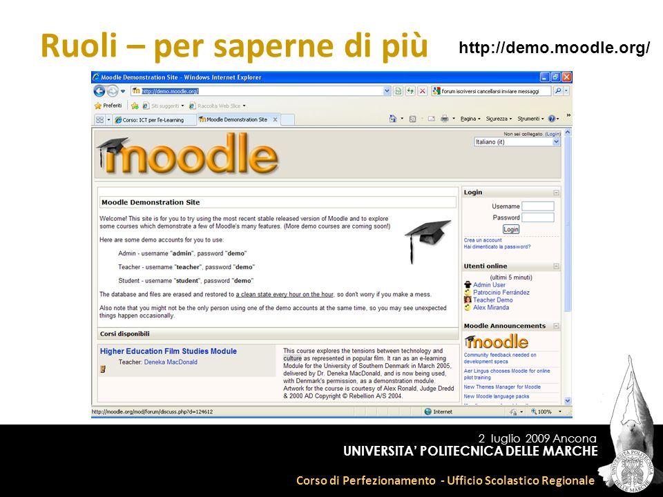 2 luglio 2009 Ancona Corso di Perfezionamento - Ufficio Scolastico Regionale UNIVERSITA POLITECNICA DELLE MARCHE Ruoli – per saperne di più http://demo.moodle.org/