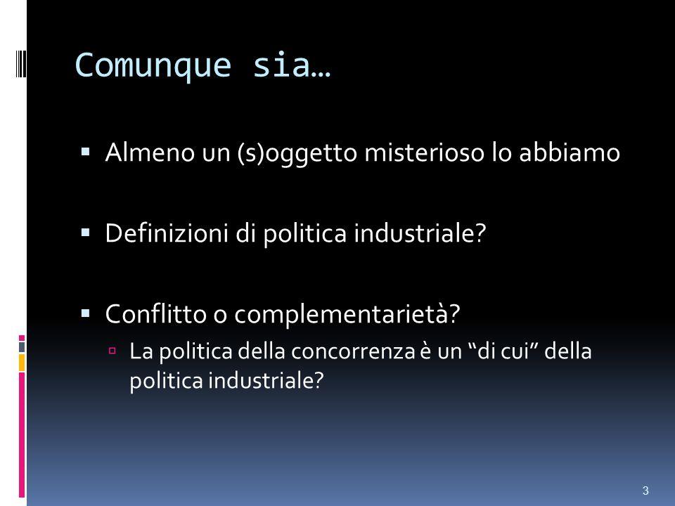 Comunque sia… Almeno un (s)oggetto misterioso lo abbiamo Definizioni di politica industriale.