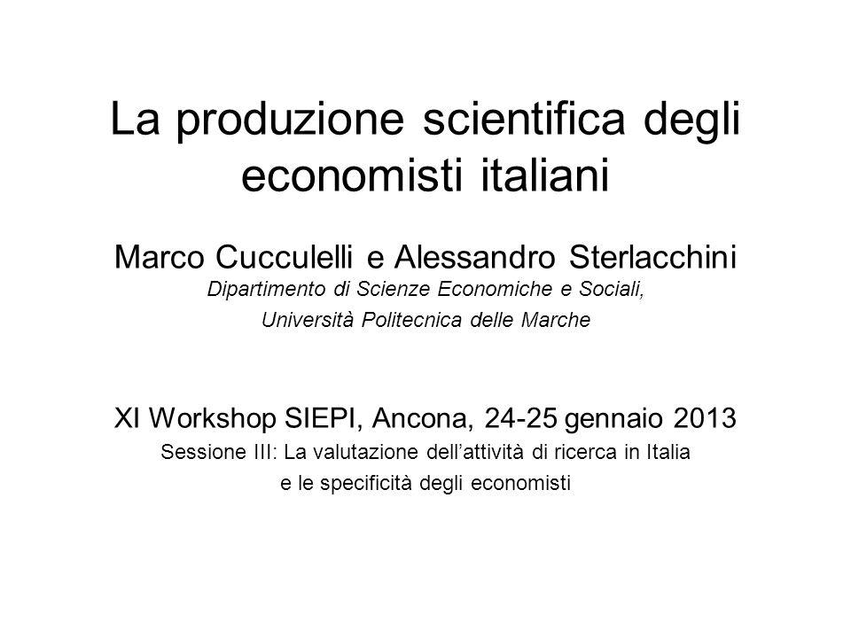 La produzione scientifica degli economisti italiani Marco Cucculelli e Alessandro Sterlacchini Dipartimento di Scienze Economiche e Sociali, Universit