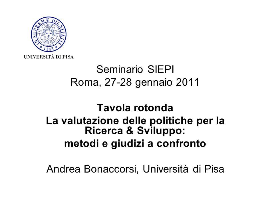 Seminario SIEPI Roma, 27-28 gennaio 2011 Tavola rotonda La valutazione delle politiche per la Ricerca & Sviluppo: metodi e giudizi a confronto Andrea