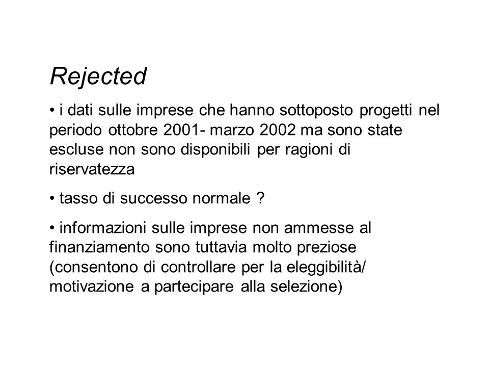 Rejected i dati sulle imprese che hanno sottoposto progetti nel periodo ottobre 2001- marzo 2002 ma sono state escluse non sono disponibili per ragioni di riservatezza tasso di successo normale .