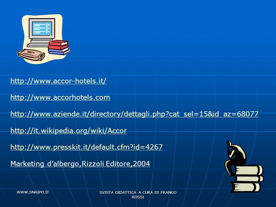 WWW.SNAIPO.IT SVISTA DIDATTICA A CURA DI FRANCO ROSSI http://www.accor-hotels.it/ http://www.accorhotels.com http://www.aziende.it/directory/dettagli.