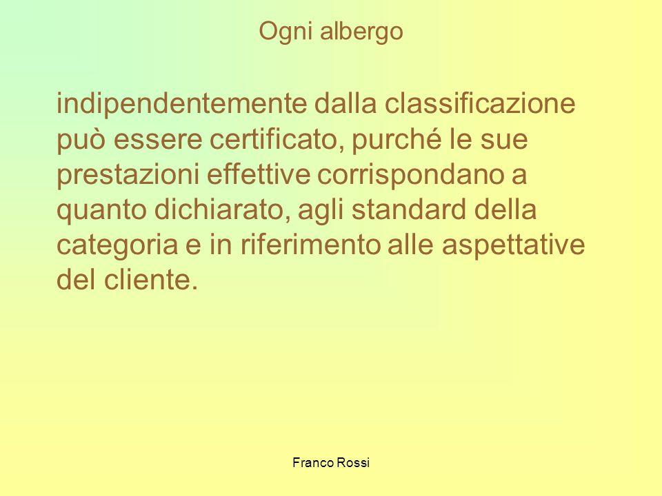 Franco Rossi Ogni albergo indipendentemente dalla classificazione può essere certificato, purché le sue prestazioni effettive corrispondano a quanto d