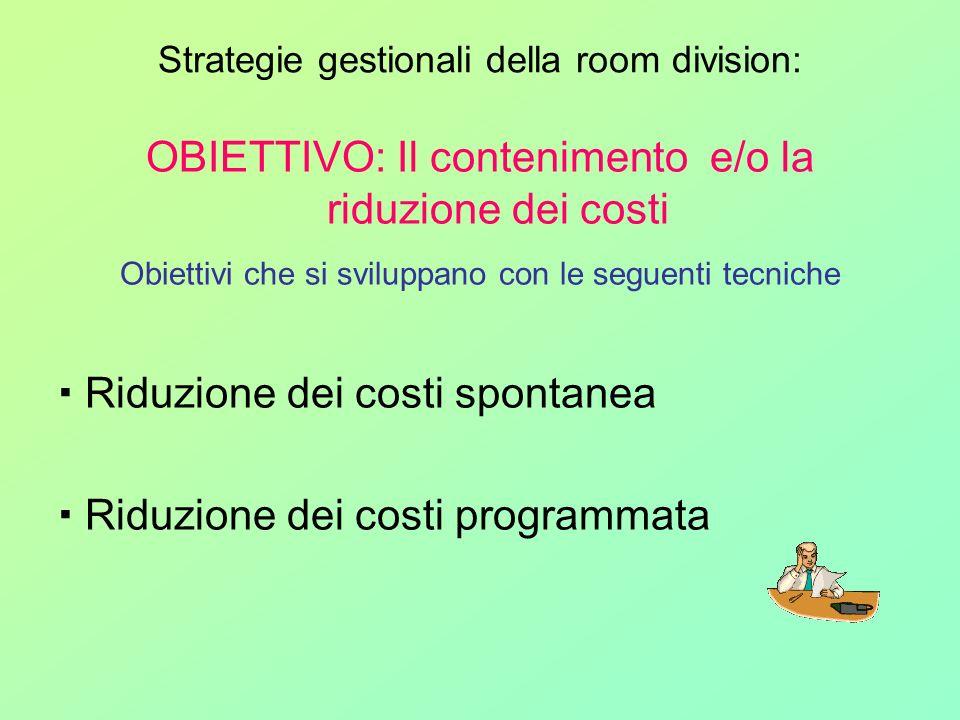 Strategie gestionali della room division: OBIETTIVO: Il contenimento e/o la riduzione dei costi Obiettivi che si sviluppano con le seguenti tecniche R
