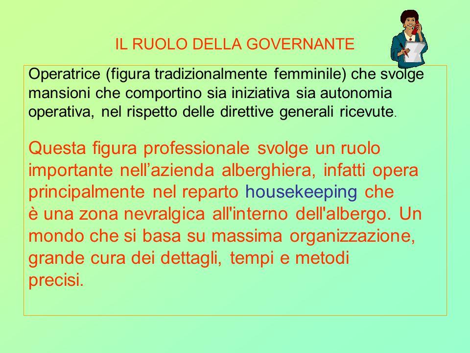 IL RUOLO DELLA GOVERNANTE Operatrice (figura tradizionalmente femminile) che svolge mansioni che comportino sia iniziativa sia autonomia operativa, ne