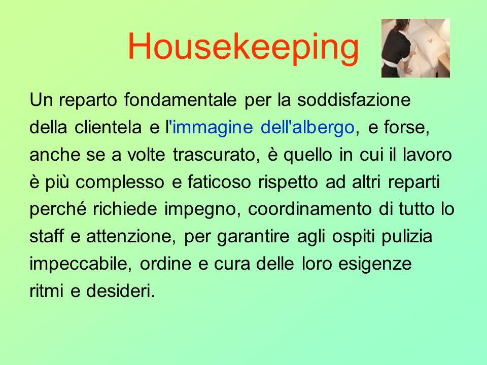 Housekeeping Un reparto fondamentale per la soddisfazione della clientela e l'immagine dell'albergo, e forse, anche se a volte trascurato, è quello in