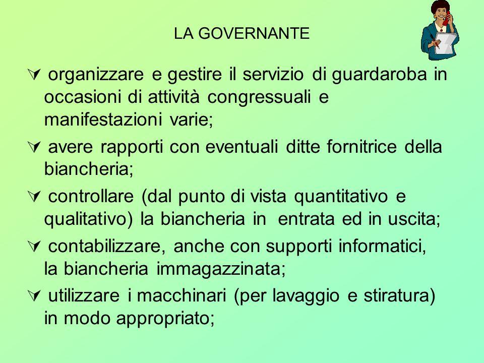 LA GOVERNANTE organizzare e gestire il servizio di guardaroba in occasioni di attività congressuali e manifestazioni varie; avere rapporti con eventua