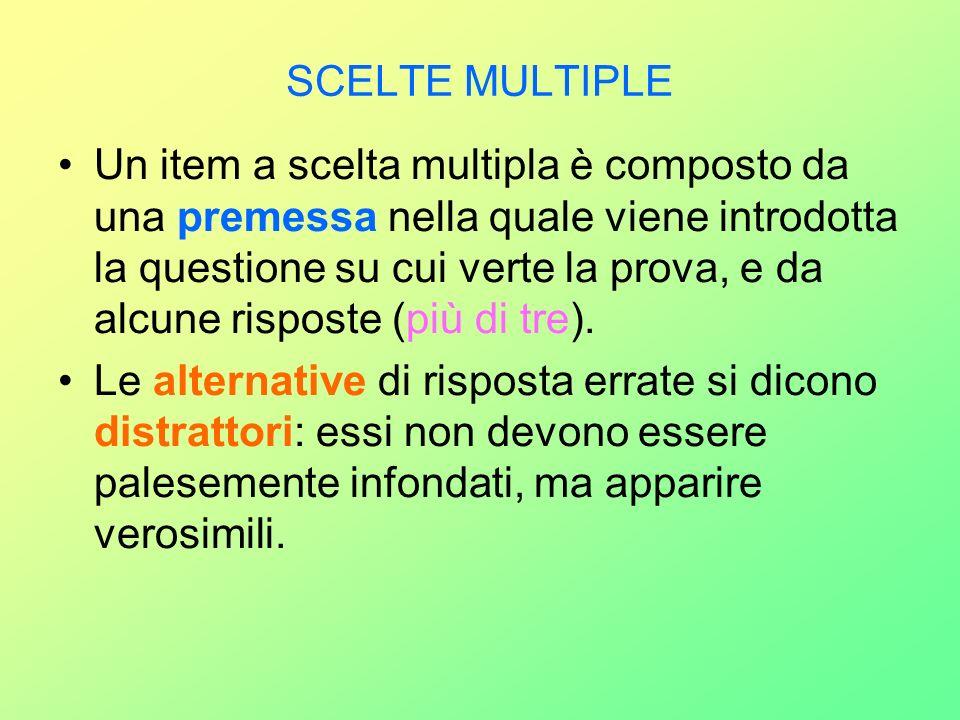 SCELTE MULTIPLE Un item a scelta multipla è composto da una premessa nella quale viene introdotta la questione su cui verte la prova, e da alcune risp