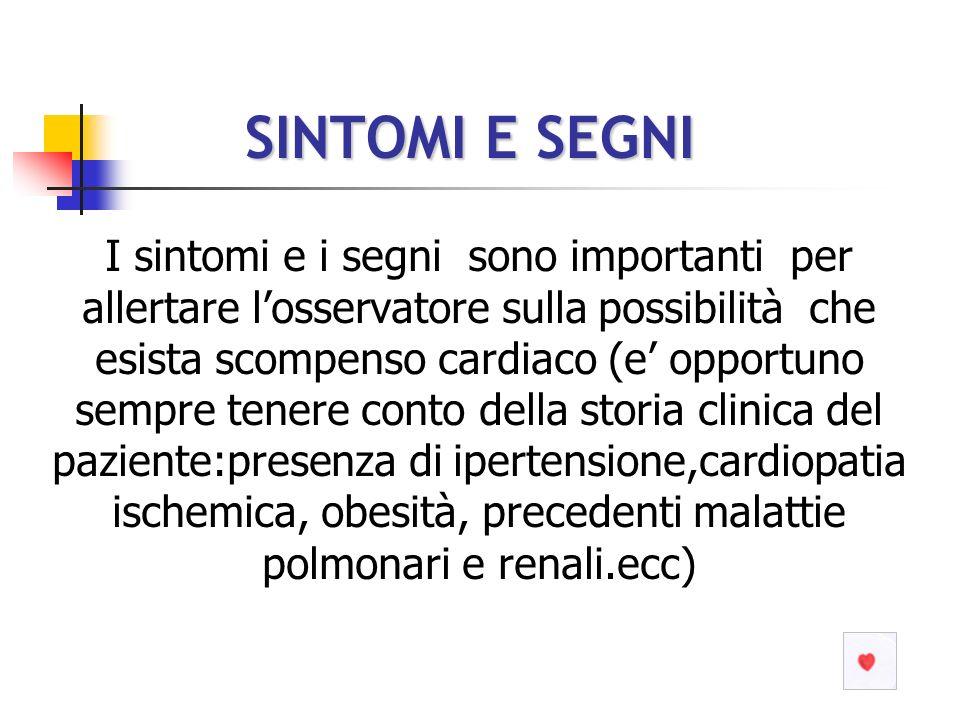 SINTOMI E SEGNI SINTOMI E SEGNI I sintomi e i segni sono importanti per allertare losservatore sulla possibilità che esista scompenso cardiaco (e oppo
