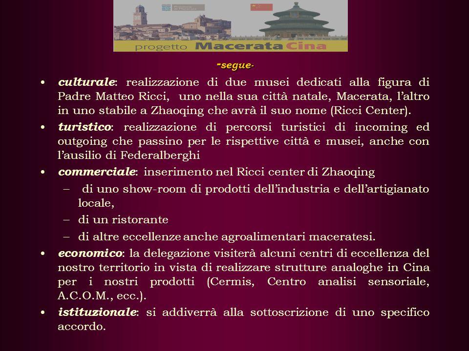 - segue- culturale : realizzazione di due musei dedicati alla figura di Padre Matteo Ricci, uno nella sua città natale, Macerata, laltro in uno stabile a Zhaoqing che avrà il suo nome (Ricci Center).