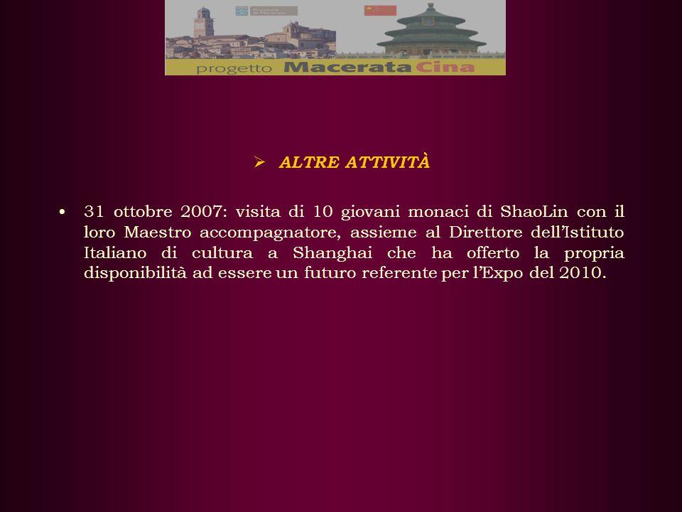 ALTRE ATTIVITÀ 31 ottobre 2007: visita di 10 giovani monaci di ShaoLin con il loro Maestro accompagnatore, assieme al Direttore dellIstituto Italiano di cultura a Shanghai che ha offerto la propria disponibilità ad essere un futuro referente per lExpo del 2010.