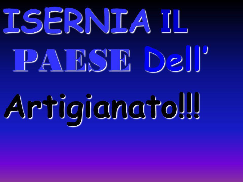 ISERNIA IL PAESE Dell Artigianato!!!
