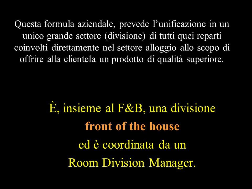 È il reparto, che assieme al F.O. costituisce quel grosso settore dellorganizzazione alberghiera che con termine americano viene chiamato Room Divisio