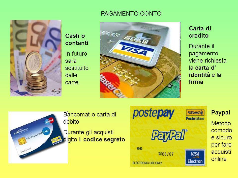 PAGAMENTO CONTO Cash o contanti In futuro sarà sostituito dalle carte.