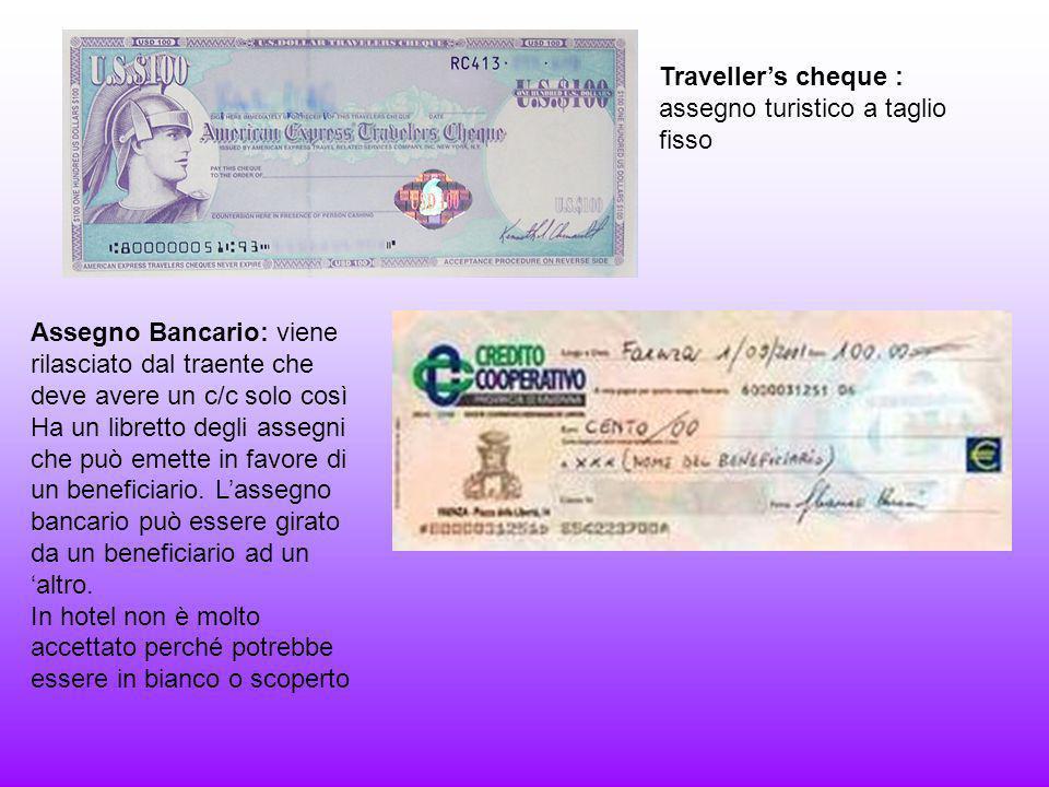 Travellers cheque : assegno turistico a taglio fisso Assegno Bancario: viene rilasciato dal traente che deve avere un c/c solo così Ha un libretto degli assegni che può emette in favore di un beneficiario.