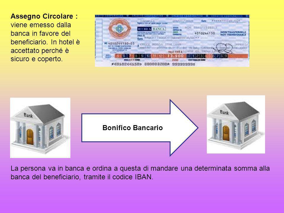 Assegno Circolare : viene emesso dalla banca in favore del beneficiario.