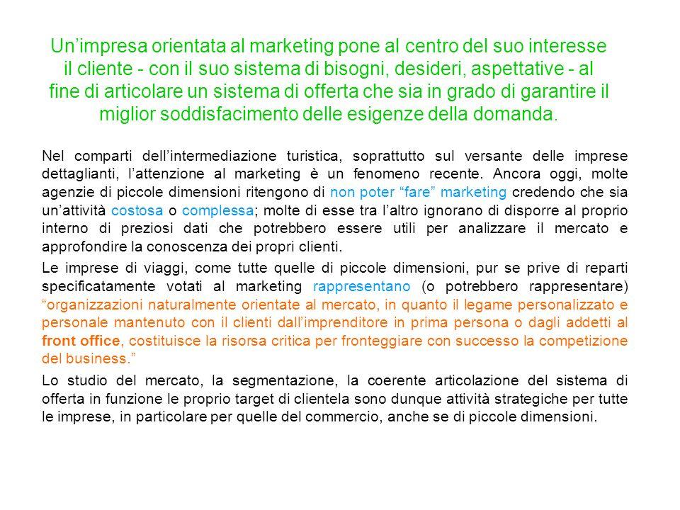 Unimpresa orientata al marketing pone al centro del suo interesse il cliente - con il suo sistema di bisogni, desideri, aspettative - al fine di artic