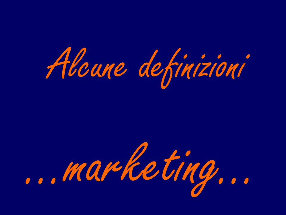 Alcune definizioni …marketing…