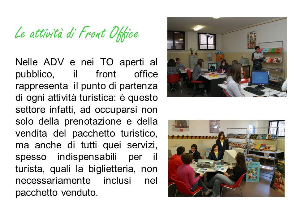 Le attività di Front Office Nelle ADV e nei TO aperti al pubblico, il front office rappresenta il punto di partenza di ogni attività turistica: è ques