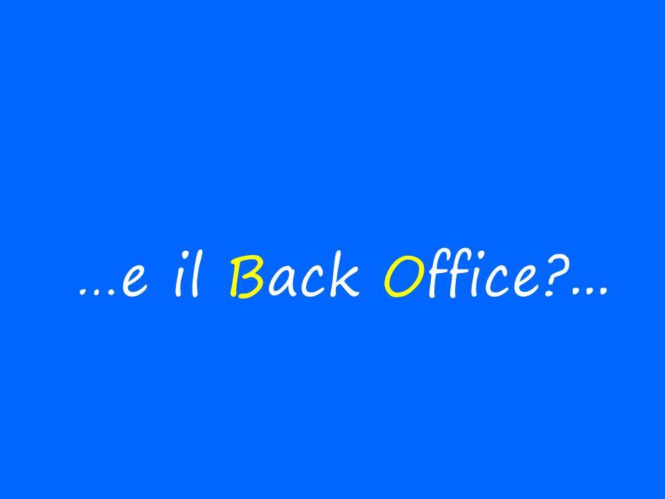 …e il Back Office?...