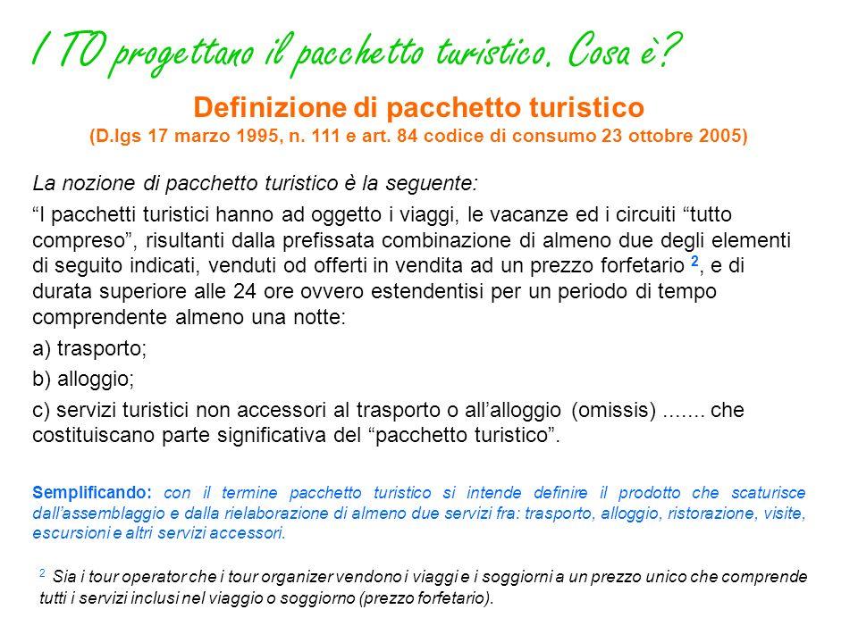 Definizione di pacchetto turistico (D.lgs 17 marzo 1995, n. 111 e art. 84 codice di consumo 23 ottobre 2005) La nozione di pacchetto turistico è la se