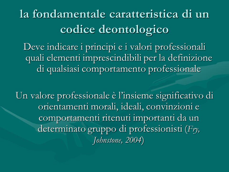 la fondamentale caratteristica di un codice deontologico Deve indicare i principi e i valori professionali quali elementi imprescindibili per la defin